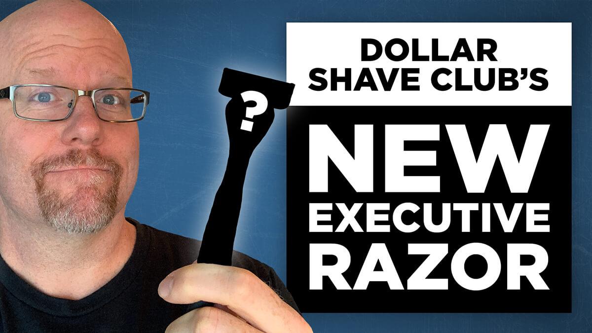 Dollar Shave Club: NEW Executive Razor
