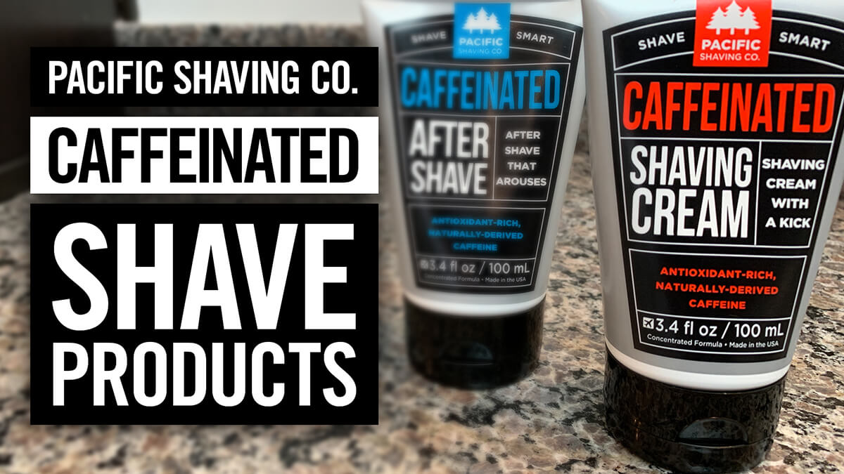 Pacific Shaving: Caffeinated Products